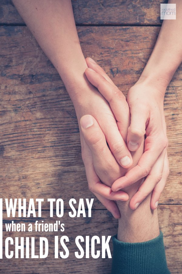 What To Say When A Friend S Child Is Sick Cmhmoms